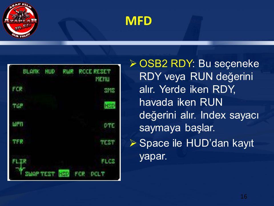 MFD 16  OSB2 RDY: Bu seçeneke RDY veya RUN değerini alır. Yerde iken RDY, havada iken RUN değerini alır. Index sayacı saymaya başlar.  Space ile HUD