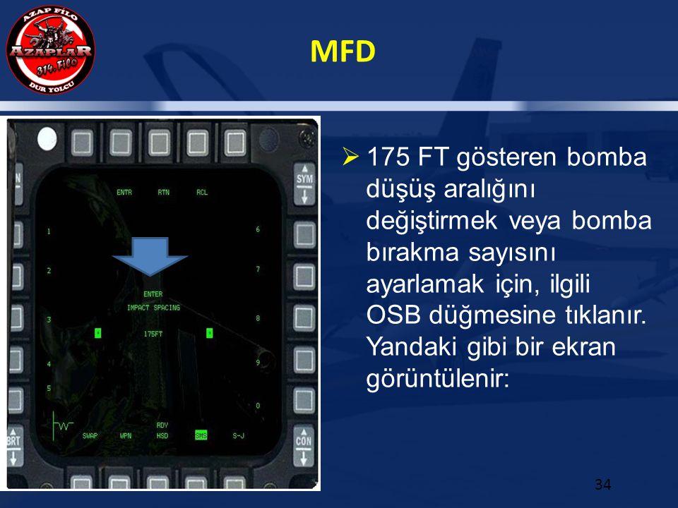 MFD 34  175 FT gösteren bomba düşüş aralığını değiştirmek veya bomba bırakma sayısını ayarlamak için, ilgili OSB düğmesine tıklanır. Yandaki gibi bir
