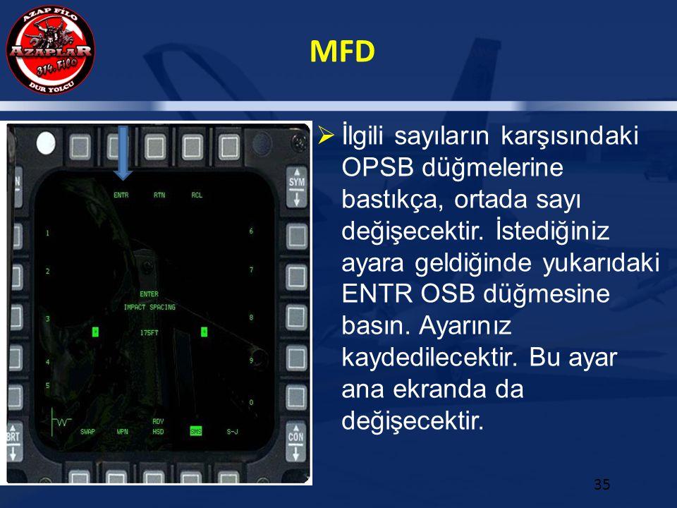 MFD 35  İlgili sayıların karşısındaki OPSB düğmelerine bastıkça, ortada sayı değişecektir. İstediğiniz ayara geldiğinde yukarıdaki ENTR OSB düğmesine