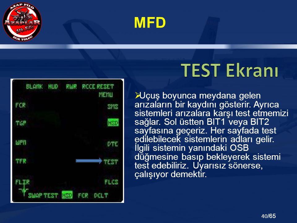 MFD 40 /65  Uçuş boyunca meydana gelen arızaların bir kaydını gösterir. Ayrıca sistemleri arızalara karşı test etmemizi sağlar. Sol üstten BIT1 veya