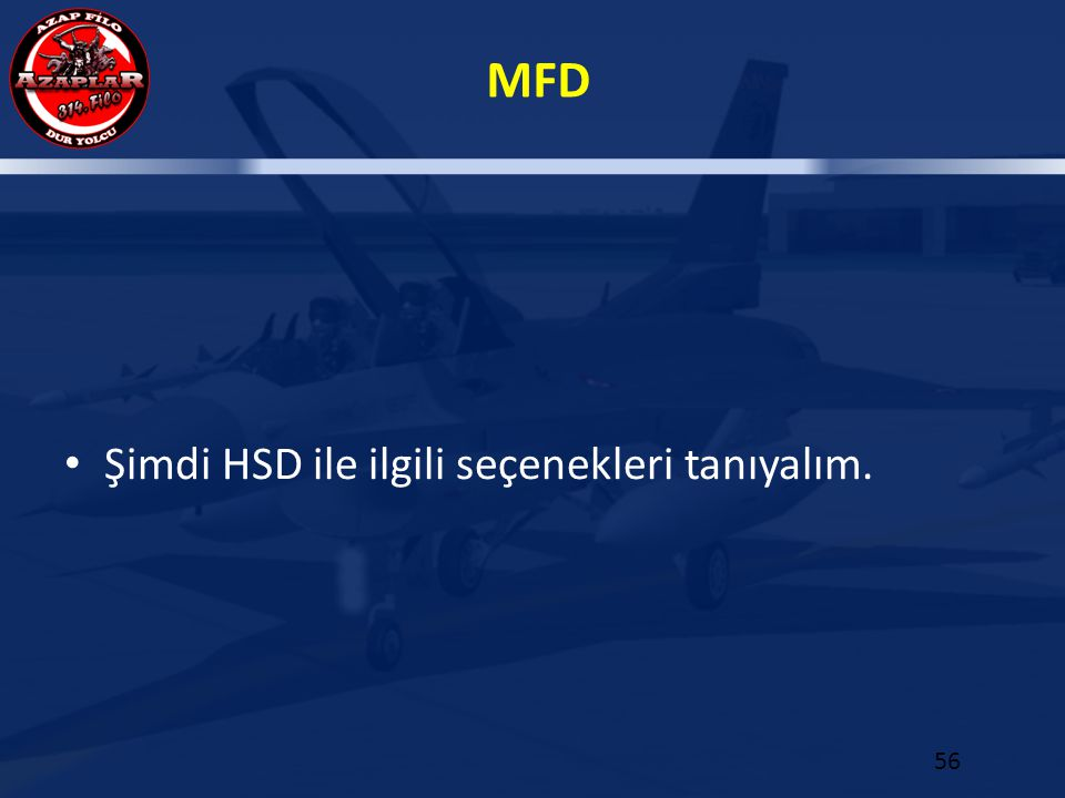 MFD 56 Şimdi HSD ile ilgili seçenekleri tanıyalım.