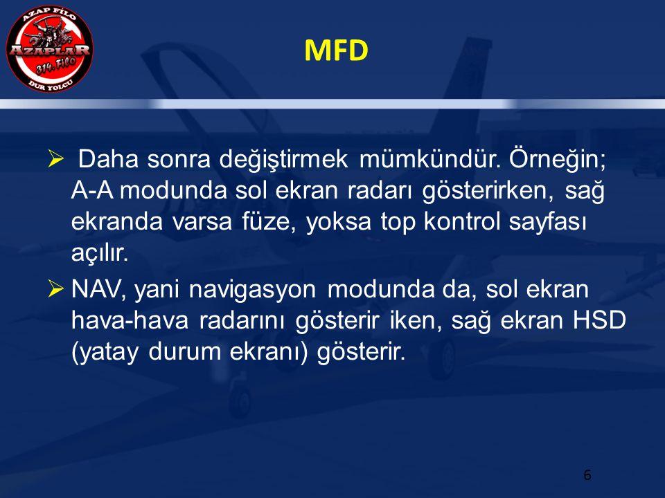 MFD 6  Daha sonra değiştirmek mümkündür. Örneğin; A-A modunda sol ekran radarı gösterirken, sağ ekranda varsa füze, yoksa top kontrol sayfası açılır.