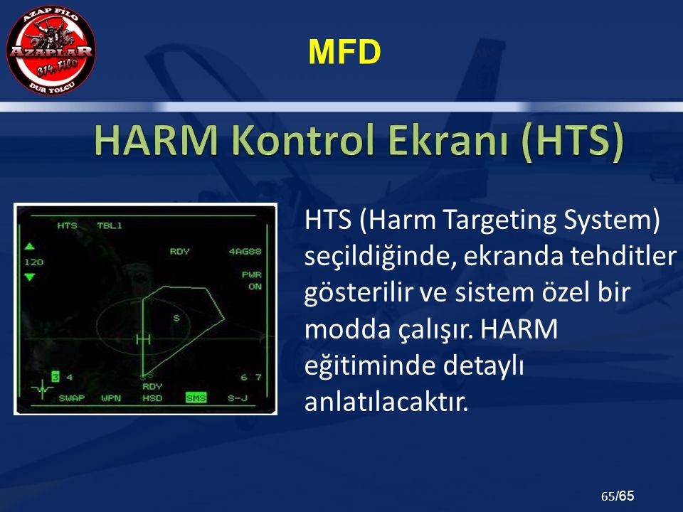 MFD 65 /65 HTS (Harm Targeting System) seçildiğinde, ekranda tehditler gösterilir ve sistem özel bir modda çalışır. HARM eğitiminde detaylı anlatılaca