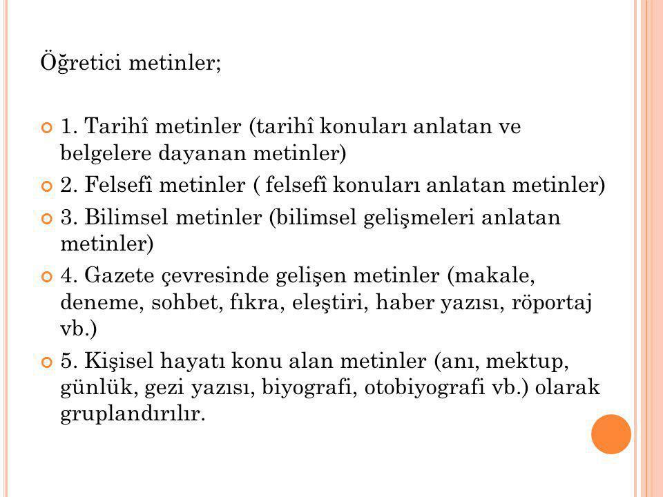 Öğretici metinler; 1. Tarihî metinler (tarihî konuları anlatan ve belgelere dayanan metinler) 2. Felsefî metinler ( felsefî konuları anlatan metinler)