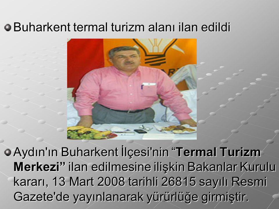 """Buharkent termal turizm alanı ilan edildi Aydın'ın Buharkent İlçesi'nin """"Termal Turizm Merkezi"""" ilan edilmesine ilişkin Bakanlar Kurulu kararı, 13 Mar"""