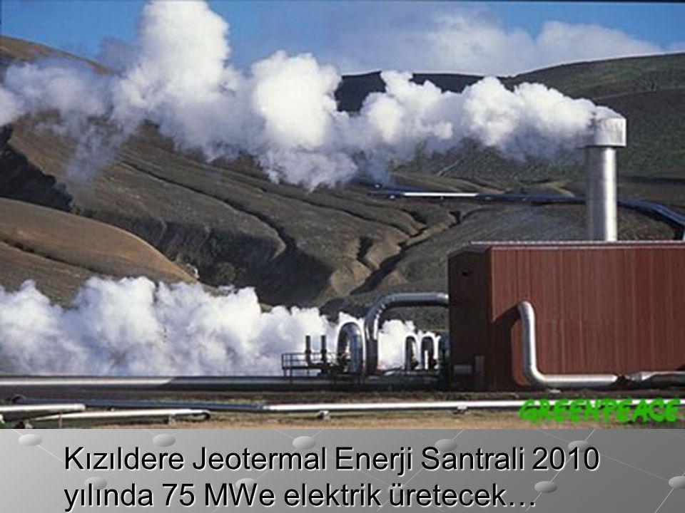 Kızıldere Jeotermal Enerji Santrali 2010 yılında 75 MWe elektrik üretecek…