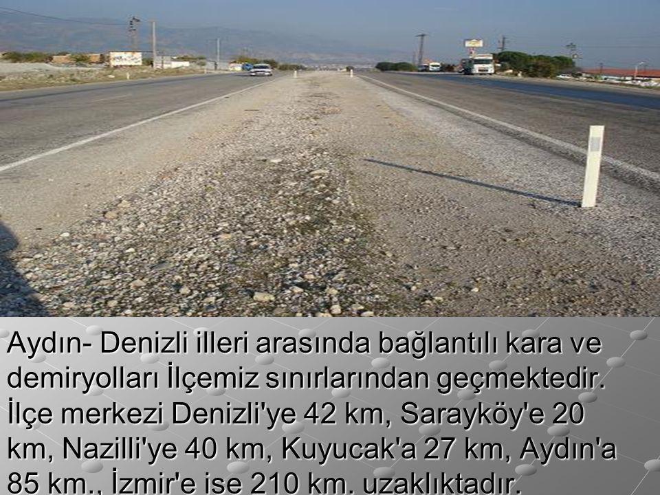 Aydın- Denizli illeri arasında bağlantılı kara ve demiryolları İlçemiz sınırlarından geçmektedir. İlçe merkezi Denizli'ye 42 km, Sarayköy'e 20 km, Naz