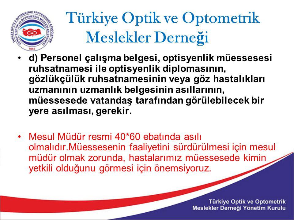 Türkiye Optik ve Optometrik Meslekler Derne ğ i d) Personel çalışma belgesi, optisyenlik müessesesi ruhsatnamesi ile optisyenlik diplomasının, gözlükç
