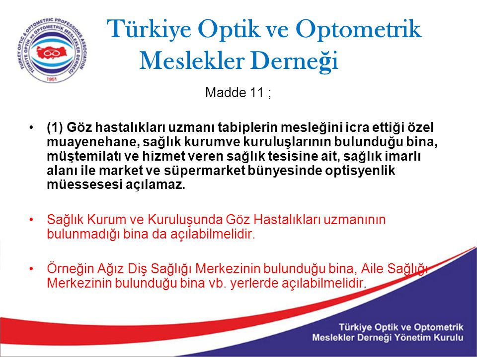 Türkiye Optik ve Optometrik Meslekler Derne ğ i Madde 11 ; (1) Göz hastalıkları uzmanı tabiplerin mesleğini icra ettiği özel muayenehane, sağlık kurum