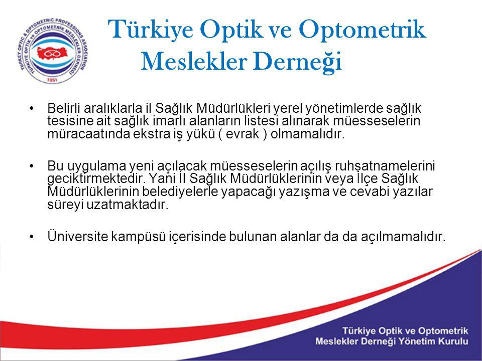 Türkiye Optik ve Optometrik Meslekler Derne ğ i Belirli aralıklarla il Sağlık Müdürlükleri yerel yönetimlerde sağlık tesisine ait sağlık imarlı alanların listesi alınarak müesseselerin müracaatında ekstra iş yükü ( evrak ) olmamalıdır.