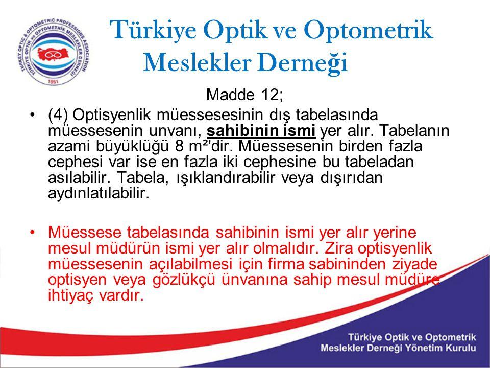 Türkiye Optik ve Optometrik Meslekler Derne ğ i Madde 12; (4) Optisyenlik müessesesinin dış tabelasında müessesenin unvanı, sahibinin ismi yer alır.