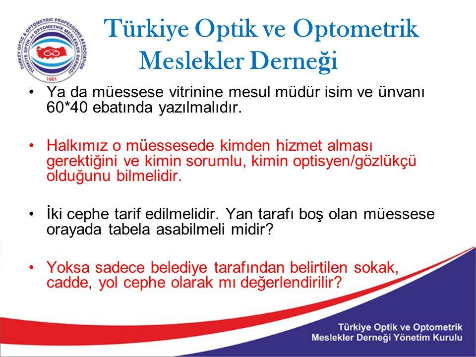 Türkiye Optik ve Optometrik Meslekler Derne ğ i Ya da müessese vitrinine mesul müdür isim ve ünvanı 60*40 ebatında yazılmalıdır. Halkımız o müessesede