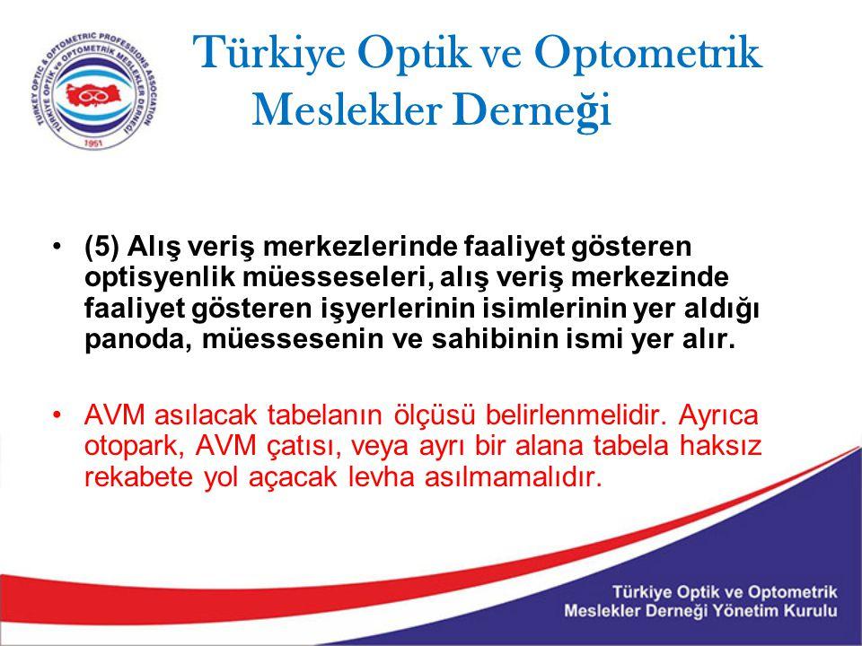 Türkiye Optik ve Optometrik Meslekler Derne ğ i (5) Alış veriş merkezlerinde faaliyet gösteren optisyenlik müesseseleri, alış veriş merkezinde faaliye