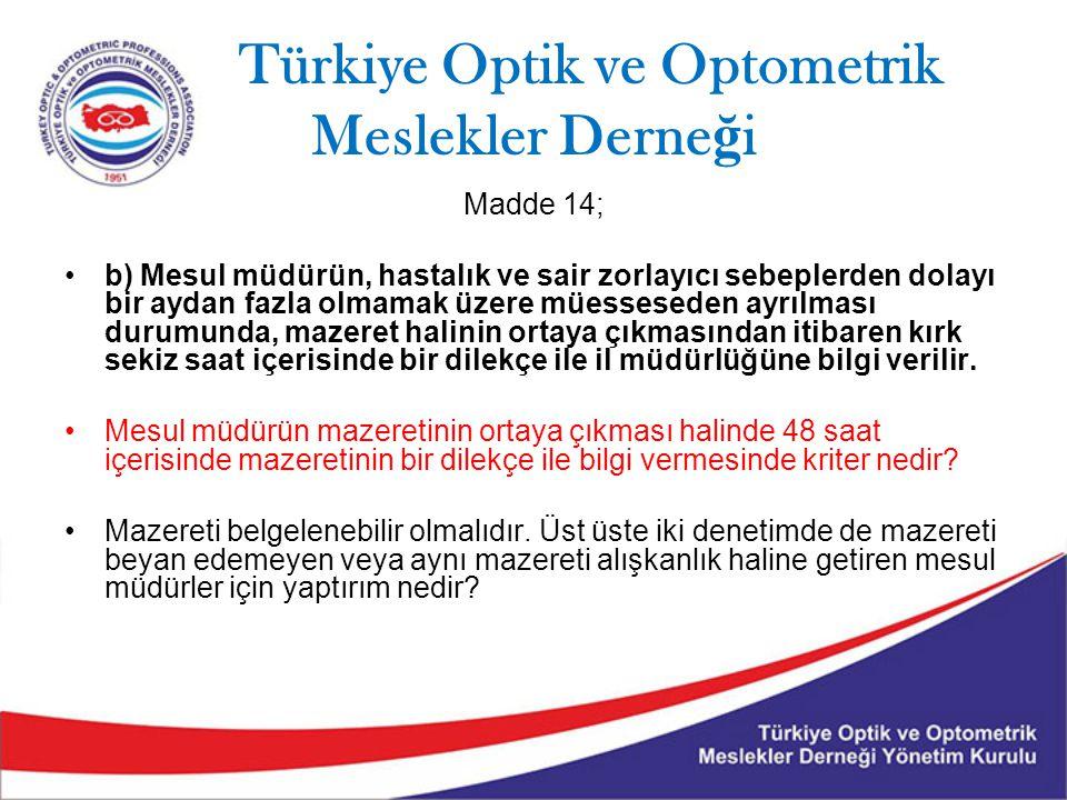 Türkiye Optik ve Optometrik Meslekler Derne ğ i Madde 14; b) Mesul müdürün, hastalık ve sair zorlayıcı sebeplerden dolayı bir aydan fazla olmamak üzer
