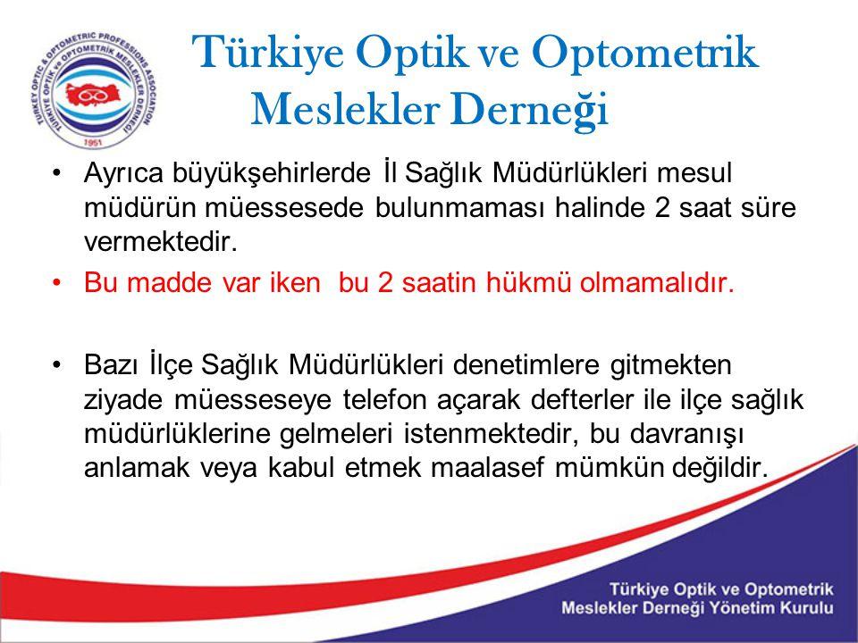 Türkiye Optik ve Optometrik Meslekler Derne ğ i Ayrıca büyükşehirlerde İl Sağlık Müdürlükleri mesul müdürün müessesede bulunmaması halinde 2 saat süre vermektedir.