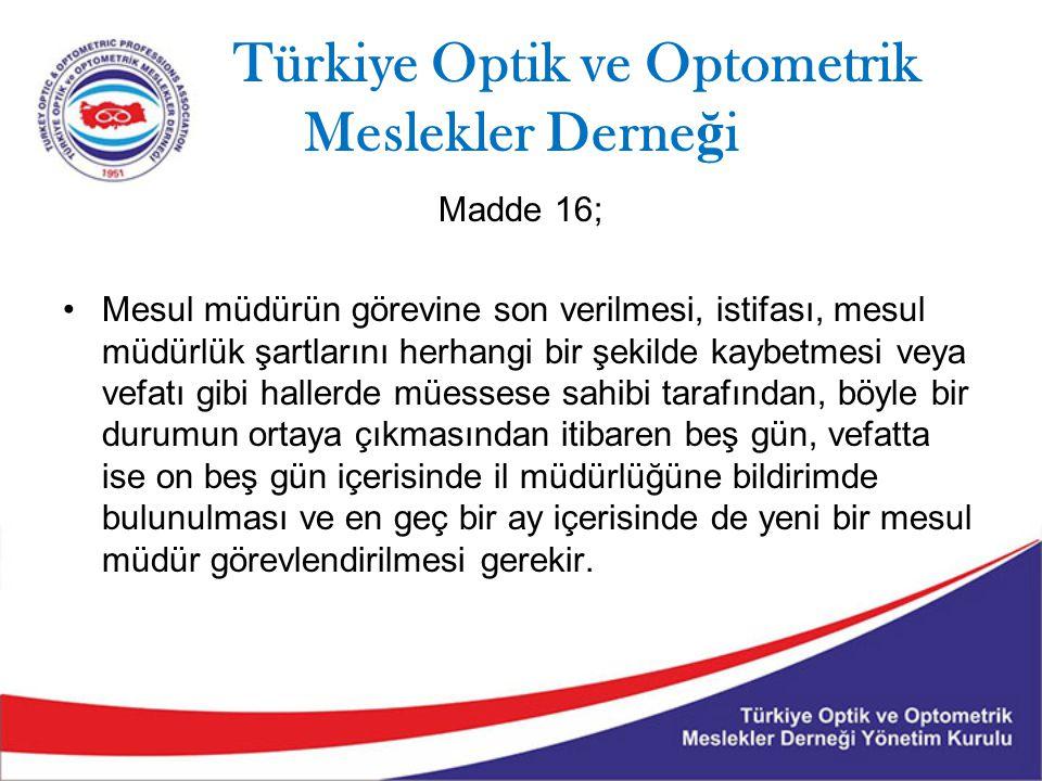 Türkiye Optik ve Optometrik Meslekler Derne ğ i Madde 16; Mesul müdürün görevine son verilmesi, istifası, mesul müdürlük şartlarını herhangi bir şekil