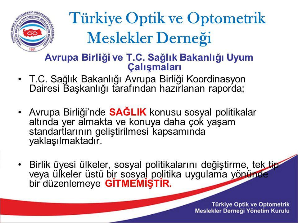 Türkiye Optik ve Optometrik Meslekler Derne ğ i Başka bir deyişle, Birliğin üye ülkelere tek tip bir sağlık politikası uygulatması veya uygulamaları birbirine benzetme yönünde bir zorlaması YOKTUR.