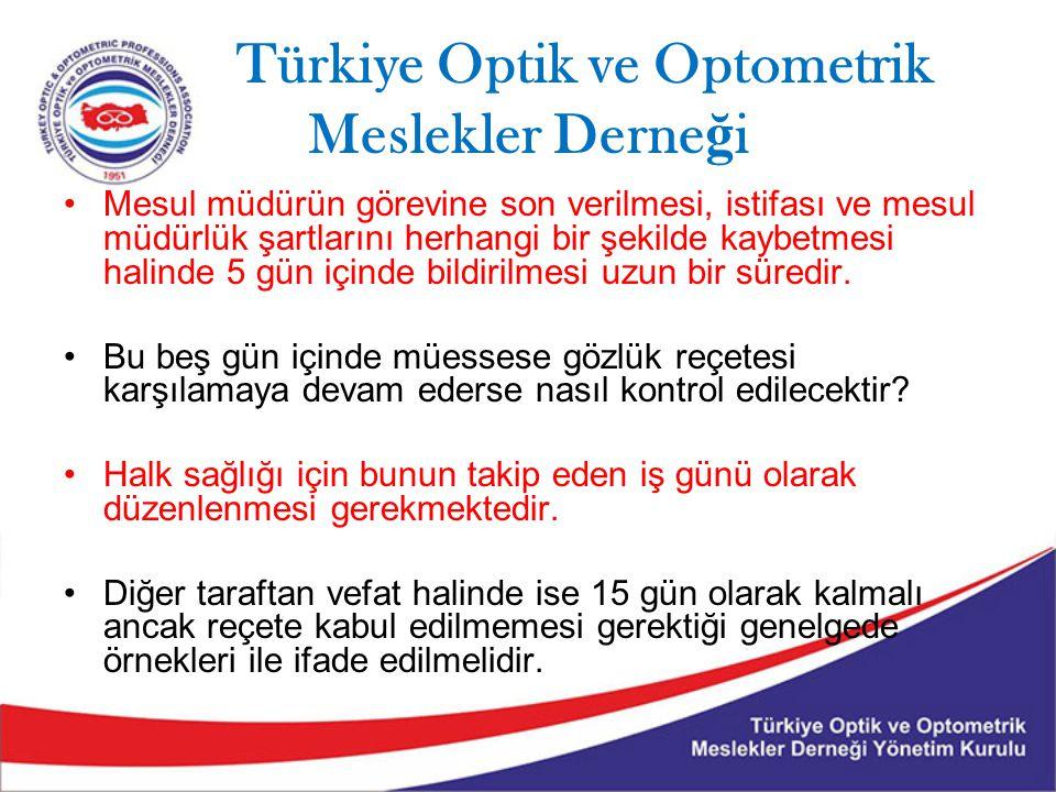 Türkiye Optik ve Optometrik Meslekler Derne ğ i Mesul müdürün görevine son verilmesi, istifası ve mesul müdürlük şartlarını herhangi bir şekilde kaybetmesi halinde 5 gün içinde bildirilmesi uzun bir süredir.
