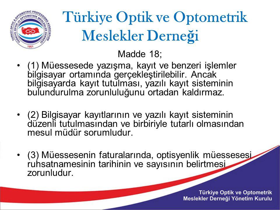 Türkiye Optik ve Optometrik Meslekler Derne ğ i Madde 18; (1) Müessesede yazışma, kayıt ve benzeri işlemler bilgisayar ortamında gerçekleştirilebilir.
