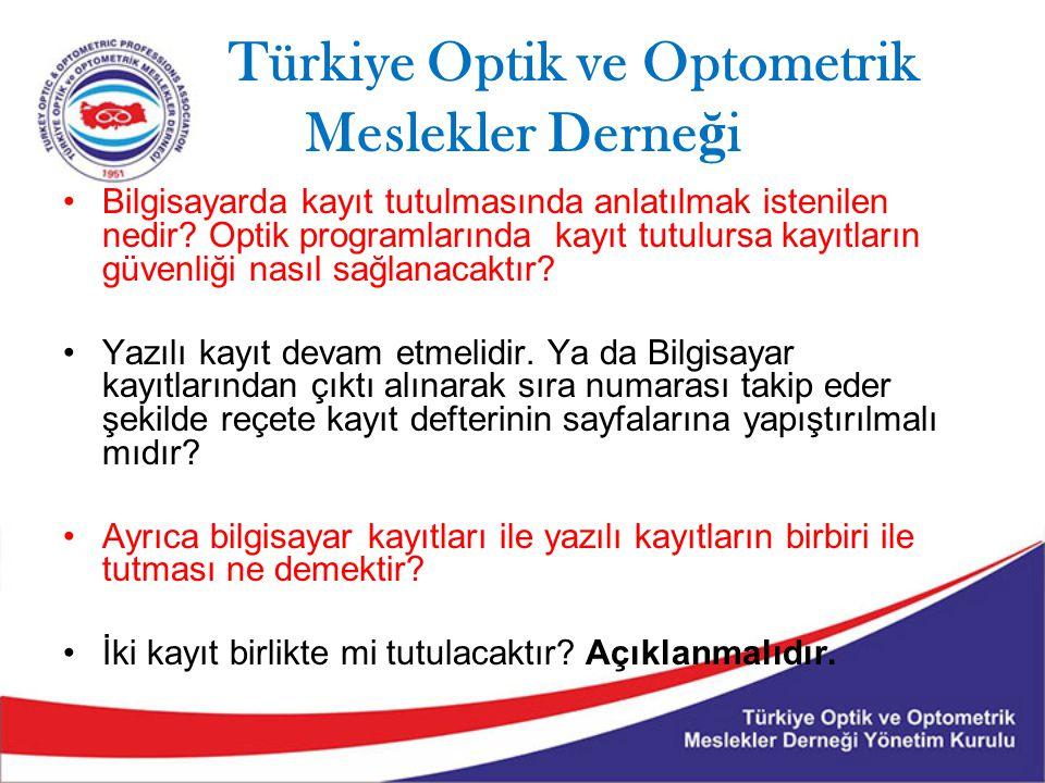 Türkiye Optik ve Optometrik Meslekler Derne ğ i Bilgisayarda kayıt tutulmasında anlatılmak istenilen nedir? Optik programlarında kayıt tutulursa kayıt