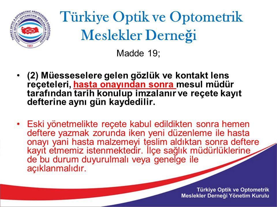 Türkiye Optik ve Optometrik Meslekler Derne ğ i Madde 19; (2) Müesseselere gelen gözlük ve kontakt lens reçeteleri, hasta onayından sonra mesul müdür tarafından tarih konulup imzalanır ve reçete kayıt defterine aynı gün kaydedilir.
