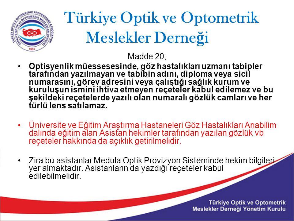 Türkiye Optik ve Optometrik Meslekler Derne ğ i Madde 20; Optisyenlik müessesesinde, göz hastalıkları uzmanı tabipler tarafından yazılmayan ve tabibin