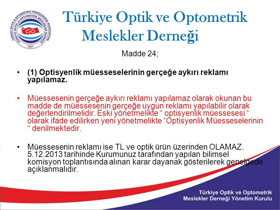 Türkiye Optik ve Optometrik Meslekler Derne ğ i Madde 24; (1) Optisyenlik müesseselerinin gerçeğe aykırı reklamı yapılamaz.
