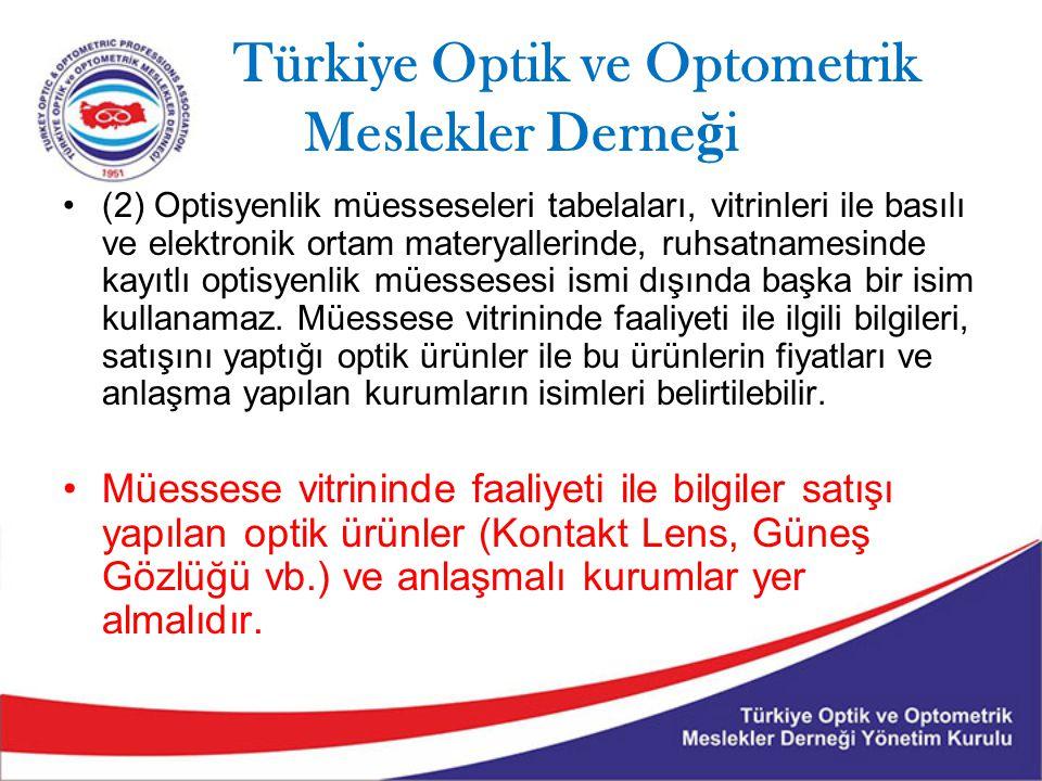 Türkiye Optik ve Optometrik Meslekler Derne ğ i (2) Optisyenlik müesseseleri tabelaları, vitrinleri ile basılı ve elektronik ortam materyallerinde, ru