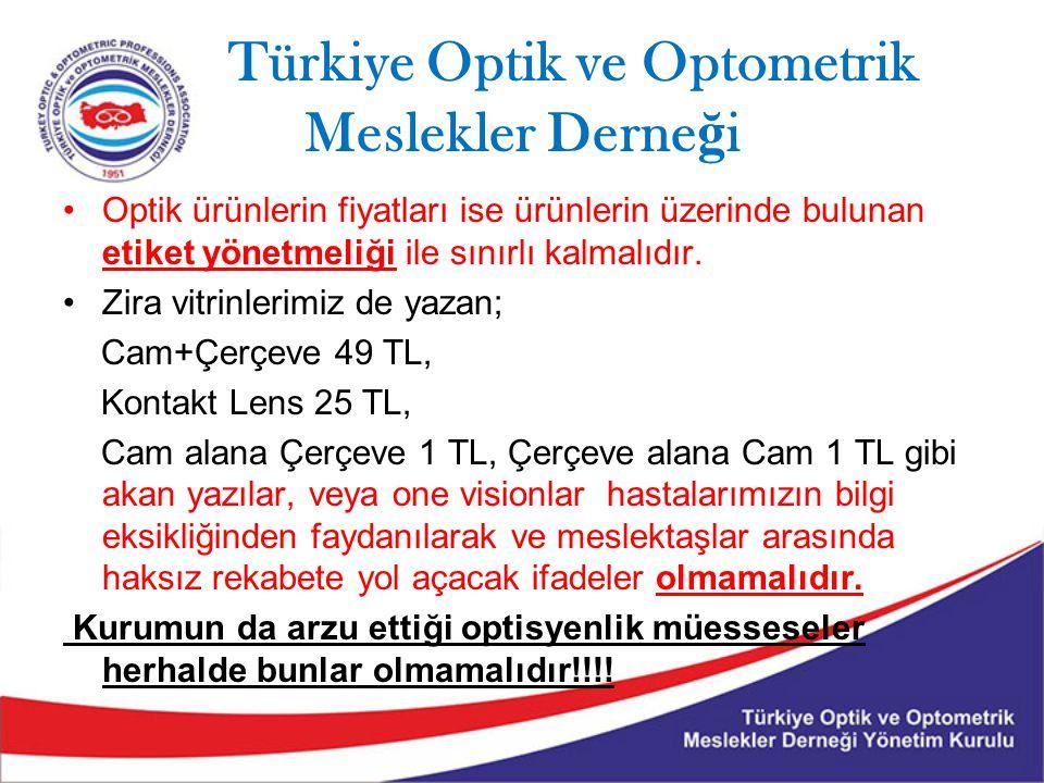 Türkiye Optik ve Optometrik Meslekler Derne ğ i Optik ürünlerin fiyatları ise ürünlerin üzerinde bulunan etiket yönetmeliği ile sınırlı kalmalıdır. Zi