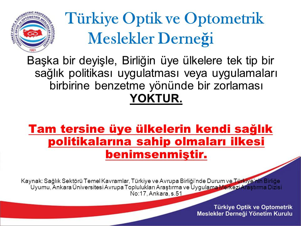Türkiye Optik ve Optometrik Meslekler Derne ğ i Optisyenlik Müesseseleri Hakkında Yönetmelik ( 18.01.2014 tarih ve 28886 sayı) Amacı, fertlerin ve toplumun sağlığını korumak üzere; optisyen unvanının kullanılmasına, optisyenlik mesleğinin icra edilmesine, optisyenlik müesseselerinin açılışına, faaliyetlerine, sahip olmaları gereken şartlara, optisyenlik müessesesinin denetimine, tanıtım ve reklamlarına, tutulacak defterlere dair usul ve esasları düzenlemektir.