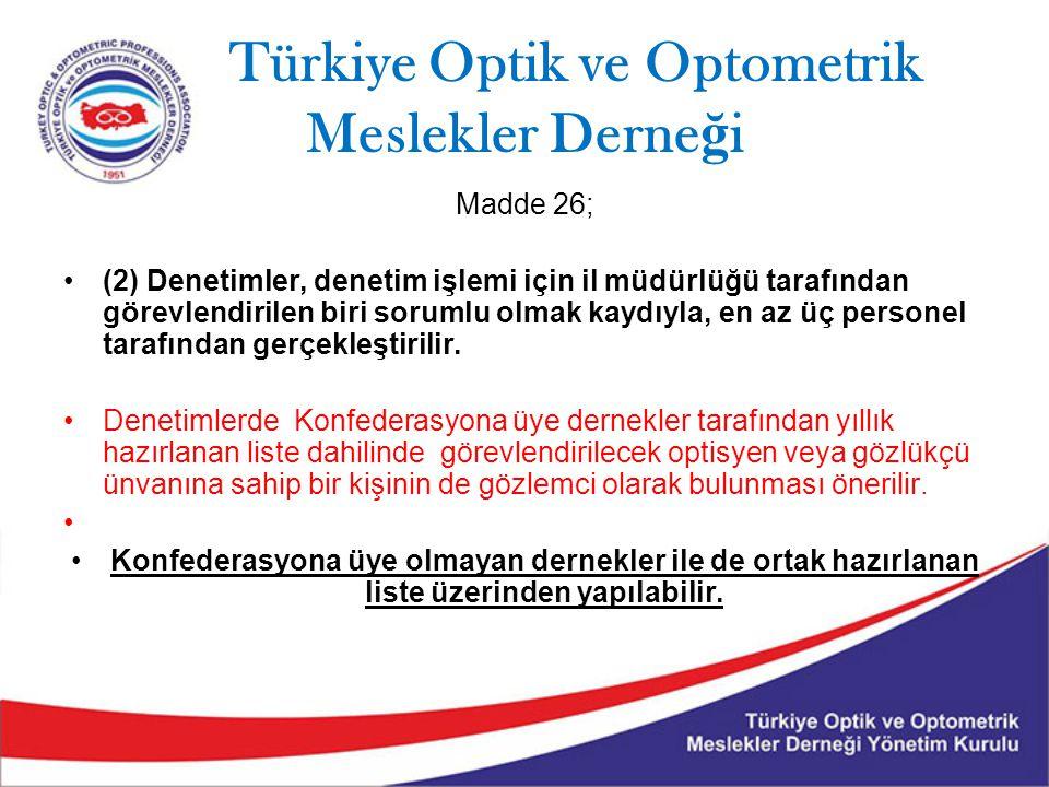 Türkiye Optik ve Optometrik Meslekler Derne ğ i Madde 26; (2) Denetimler, denetim işlemi için il müdürlüğü tarafından görevlendirilen biri sorumlu olm