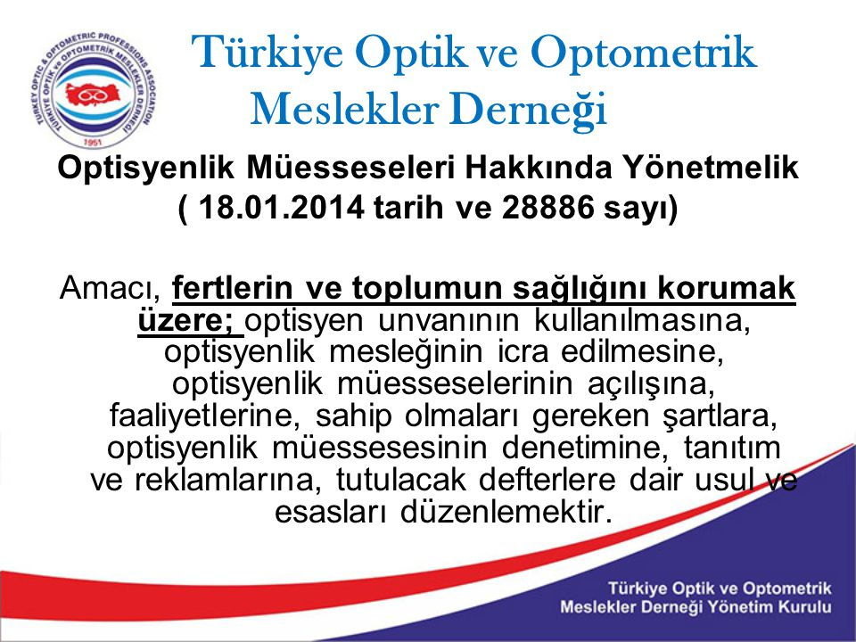 Türkiye Optik ve Optometrik Meslekler Derne ğ i Optisyenlik Müesseseleri Hakkında Yönetmelik ( 18.01.2014 tarih ve 28886 sayı) Amacı, fertlerin ve top