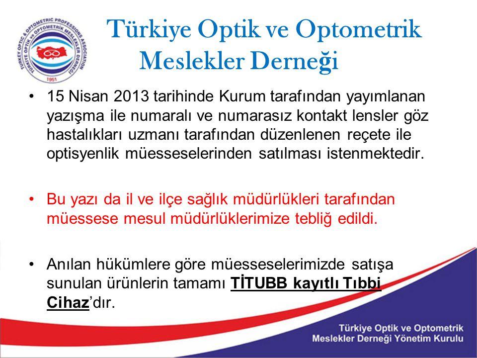 Türkiye Optik ve Optometrik Meslekler Derne ğ i 15 Nisan 2013 tarihinde Kurum tarafından yayımlanan yazışma ile numaralı ve numarasız kontakt lensler göz hastalıkları uzmanı tarafından düzenlenen reçete ile optisyenlik müesseselerinden satılması istenmektedir.