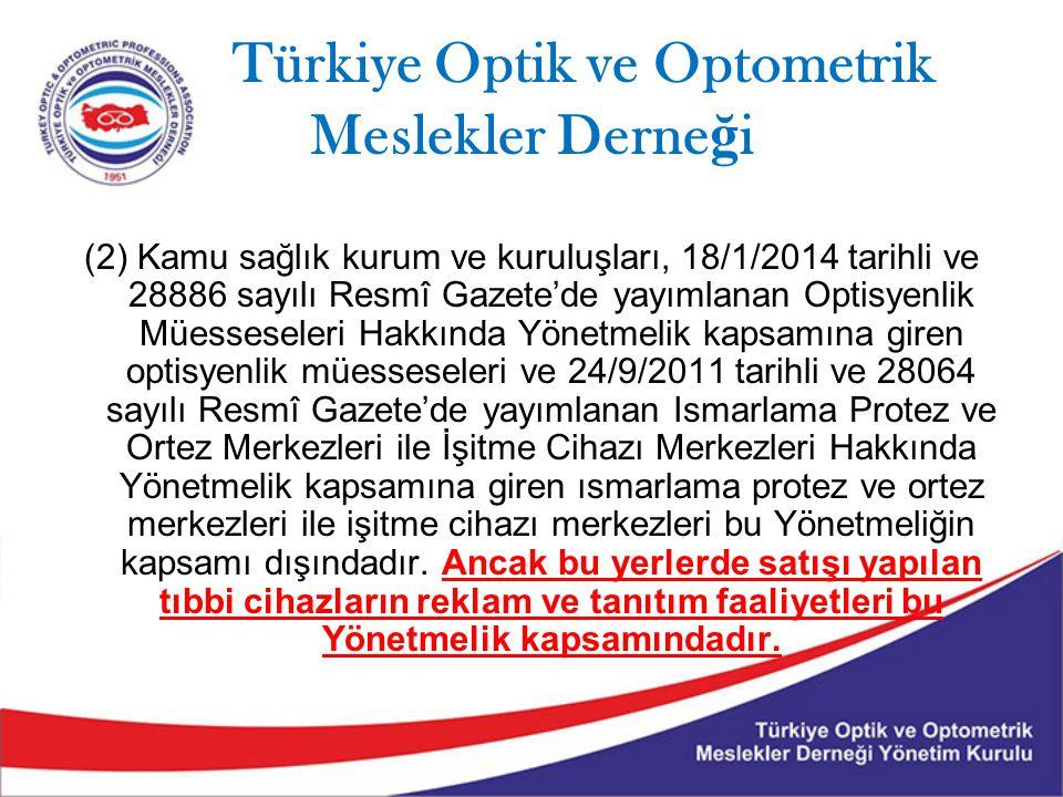 Türkiye Optik ve Optometrik Meslekler Derne ğ i (2) Kamu sağlık kurum ve kuruluşları, 18/1/2014 tarihli ve 28886 sayılı Resmî Gazete'de yayımlanan Opt
