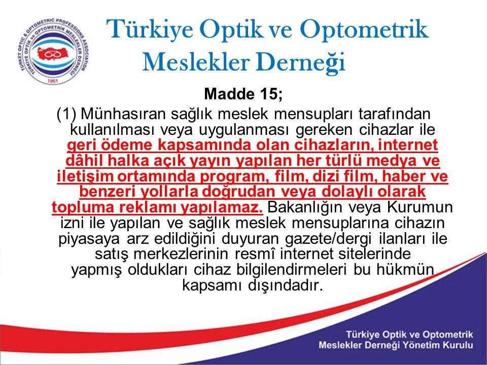 Türkiye Optik ve Optometrik Meslekler Derne ğ i Madde 15; (1) Münhasıran sağlık meslek mensupları tarafından kullanılması veya uygulanması gereken cih