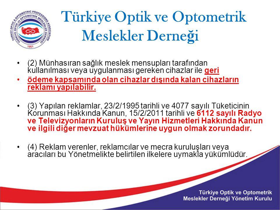 Türkiye Optik ve Optometrik Meslekler Derne ğ i (2) Münhasıran sağlık meslek mensupları tarafından kullanılması veya uygulanması gereken cihazlar ile geri ödeme kapsamında olan cihazlar dışında kalan cihazların reklamı yapılabilir.