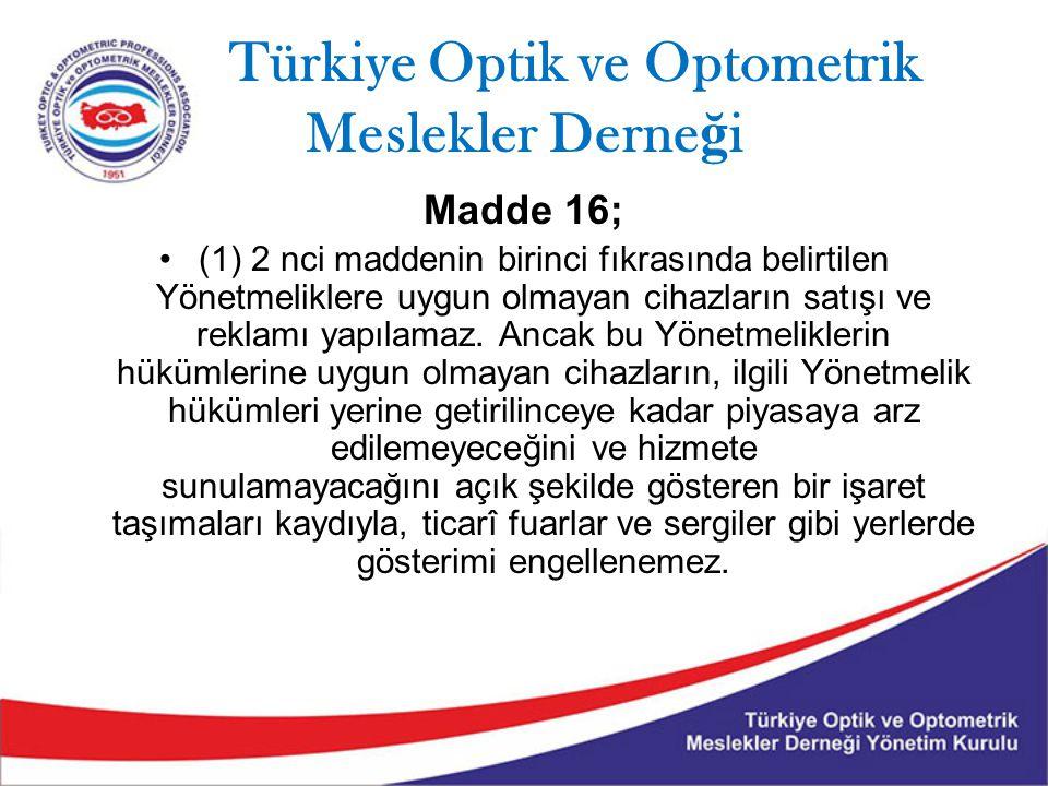 Türkiye Optik ve Optometrik Meslekler Derne ğ i Madde 16; (1) 2 nci maddenin birinci fıkrasında belirtilen Yönetmeliklere uygun olmayan cihazların sat