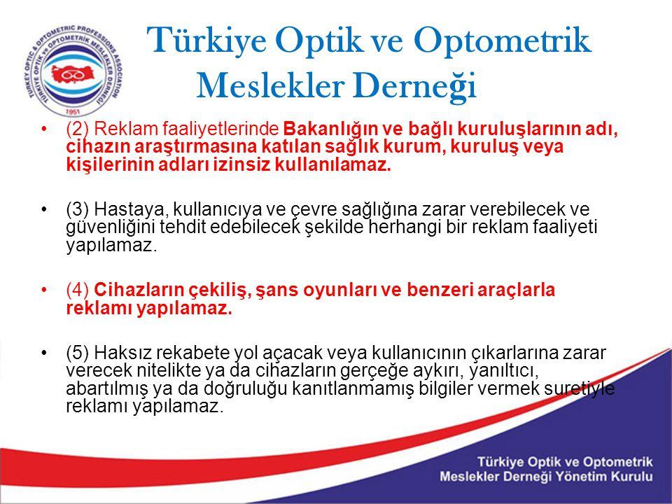 Türkiye Optik ve Optometrik Meslekler Derne ğ i (2) Reklam faaliyetlerinde Bakanlığın ve bağlı kuruluşlarının adı, cihazın araştırmasına katılan sağlık kurum, kuruluş veya kişilerinin adları izinsiz kullanılamaz.