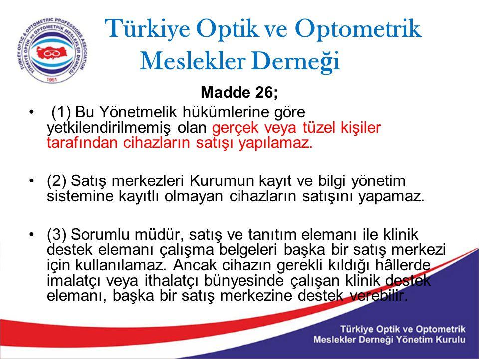 Türkiye Optik ve Optometrik Meslekler Derne ğ i Madde 26; (1) Bu Yönetmelik hükümlerine göre yetkilendirilmemiş olan gerçek veya tüzel kişiler tarafından cihazların satışı yapılamaz.