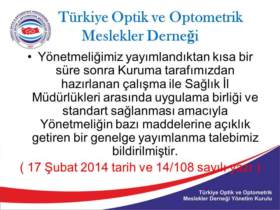 Türkiye Optik ve Optometrik Meslekler Derne ğ i Yönetmeliğimiz yayımlandıktan kısa bir süre sonra Kuruma tarafımızdan hazırlanan çalışma ile Sağlık İl Müdürlükleri arasında uygulama birliği ve standart sağlanması amacıyla Yönetmeliğin bazı maddelerine açıklık getiren bir genelge yayımlanma talebimiz bildirilmiştir.