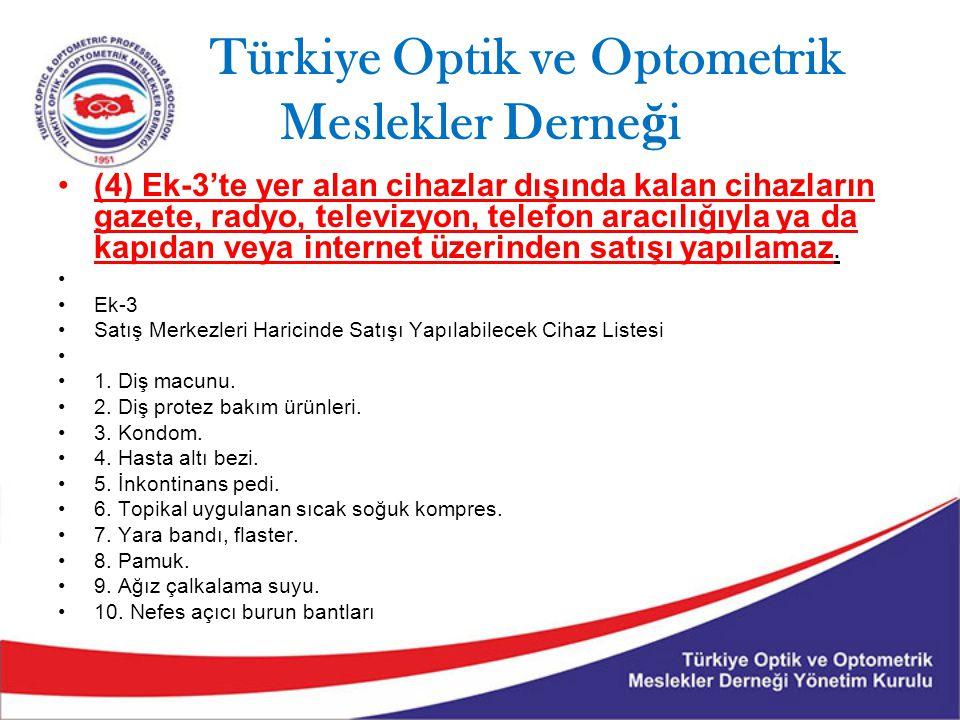 Türkiye Optik ve Optometrik Meslekler Derne ğ i (4) Ek-3'te yer alan cihazlar dışında kalan cihazların gazete, radyo, televizyon, telefon aracılığıyla