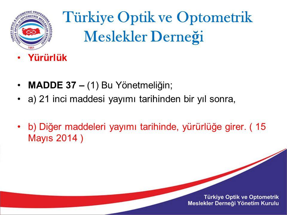 Türkiye Optik ve Optometrik Meslekler Derne ğ i Yürürlük MADDE 37 – (1) Bu Yönetmeliğin; a) 21 inci maddesi yayımı tarihinden bir yıl sonra, b) Diğer maddeleri yayımı tarihinde, yürürlüğe girer.