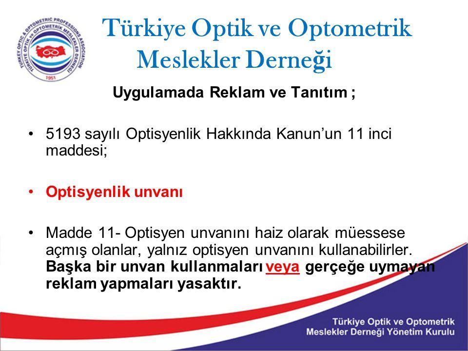 Türkiye Optik ve Optometrik Meslekler Derne ğ i Uygulamada Reklam ve Tanıtım ; 5193 sayılı Optisyenlik Hakkında Kanun'un 11 inci maddesi; Optisyenlik