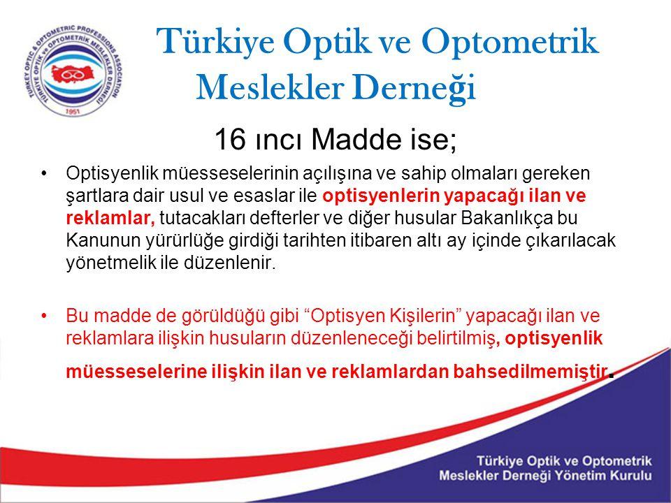 Türkiye Optik ve Optometrik Meslekler Derne ğ i 16 ıncı Madde ise; Optisyenlik müesseselerinin açılışına ve sahip olmaları gereken şartlara dair usul