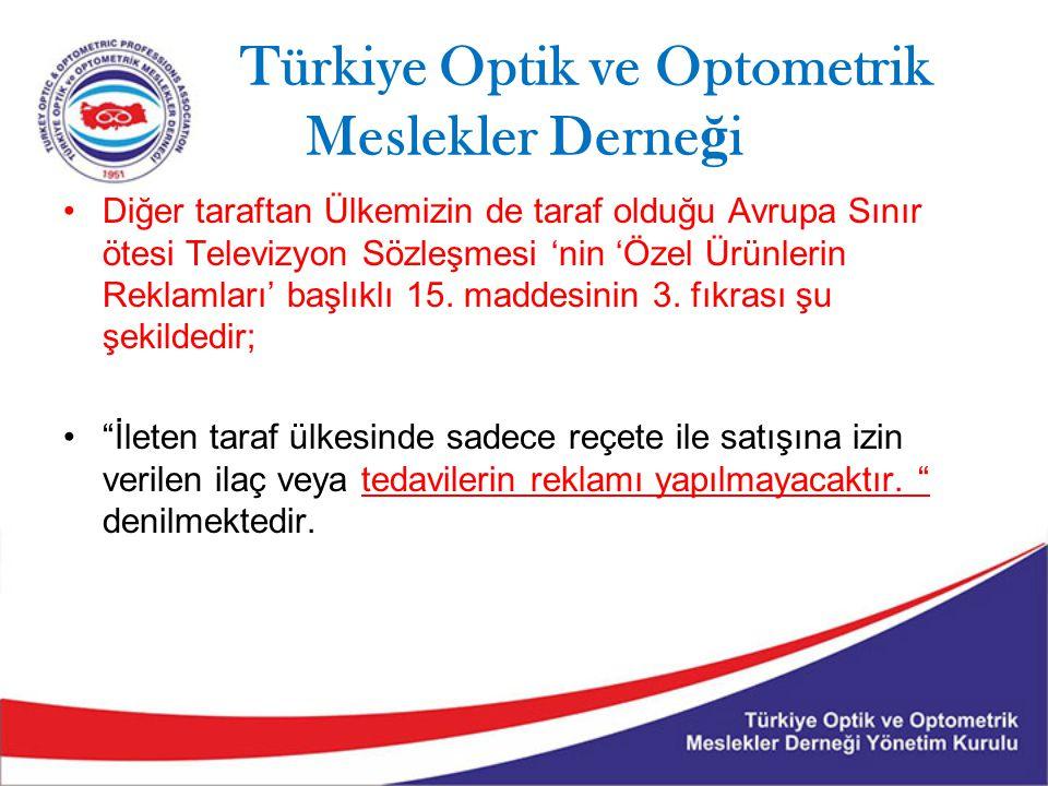 Türkiye Optik ve Optometrik Meslekler Derne ğ i Diğer taraftan Ülkemizin de taraf olduğu Avrupa Sınır ötesi Televizyon Sözleşmesi 'nin 'Özel Ürünlerin