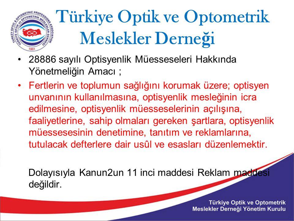 Türkiye Optik ve Optometrik Meslekler Derne ğ i 28886 sayılı Optisyenlik Müesseseleri Hakkında Yönetmeliğin Amacı ; Fertlerin ve toplumun sağlığını ko