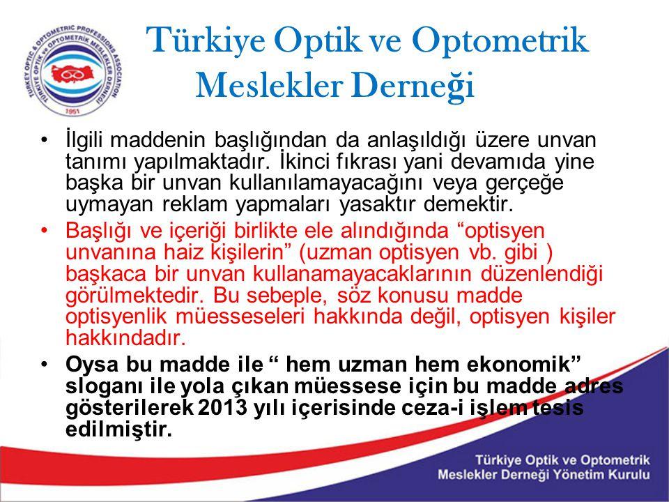 Türkiye Optik ve Optometrik Meslekler Derne ğ i İlgili maddenin başlığından da anlaşıldığı üzere unvan tanımı yapılmaktadır.