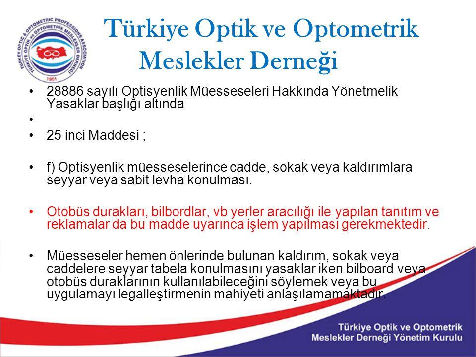 Türkiye Optik ve Optometrik Meslekler Derne ğ i 28886 sayılı Optisyenlik Müesseseleri Hakkında Yönetmelik Yasaklar başlığı altında 25 inci Maddesi ; f) Optisyenlik müesseselerince cadde, sokak veya kaldırımlara seyyar veya sabit levha konulması.
