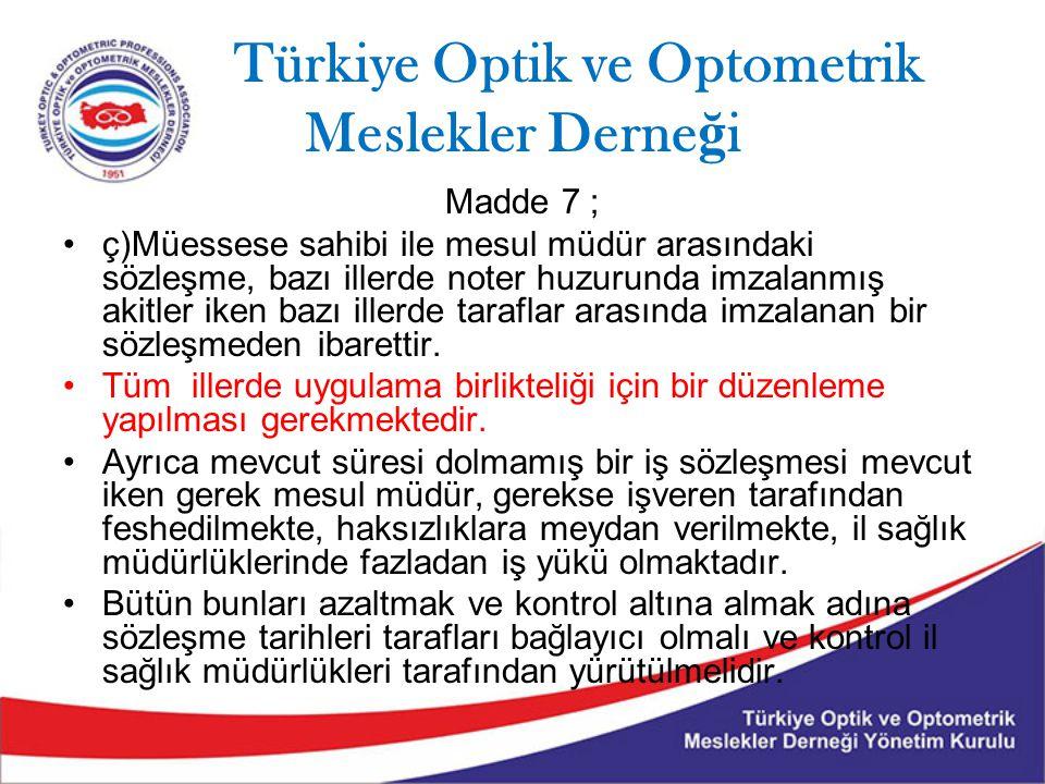 Türkiye Optik ve Optometrik Meslekler Derne ğ i (2) Optisyenlik müesseseleri tabelaları, vitrinleri ile basılı ve elektronik ortam materyallerinde, ruhsatnamesinde kayıtlı optisyenlik müessesesi ismi dışında başka bir isim kullanamaz.