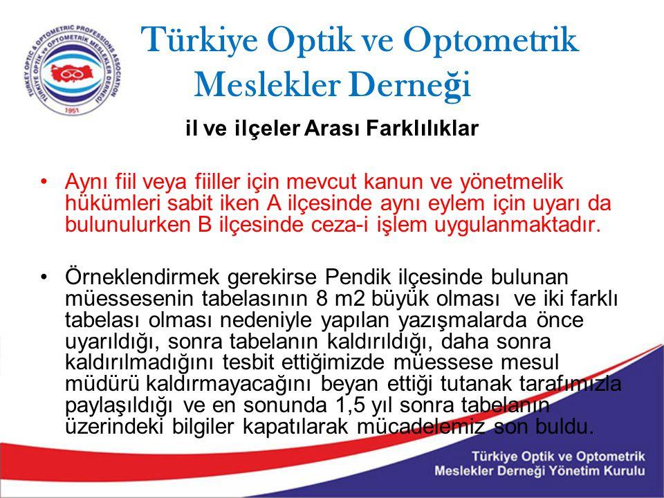 Türkiye Optik ve Optometrik Meslekler Derne ğ i il ve ilçeler Arası Farklılıklar Aynı fiil veya fiiller için mevcut kanun ve yönetmelik hükümleri sabi